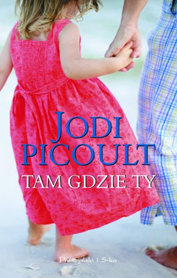 Jodi Picoult - Tam gdzie ty / Jodi Picoult - Sing You Home