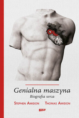 Thomas Amidon, Stephen Amidon - Genialna maszyna. Biografia serca / Thomas Amidon, Stephen Amidon - The sublime engine. A biography of the human heart