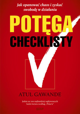 Atul Gawande - Potęga checklisty. Jak opanować chaos i zyskać swobodę w działaniu / Atul Gawande - The Checklist Manifesto. How To Get Things Right