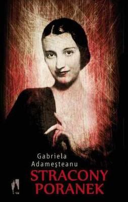 Gabriela Adamesteanu - Stracony poranek / Gabriela Adamesteanu - Dimineaţă pierdută