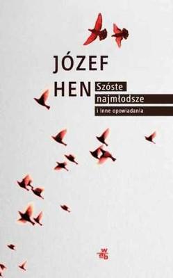 Józef Hen - Szóste, najmłodsze i inne opowiadania
