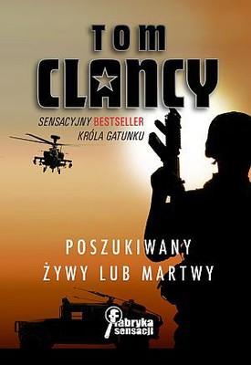 Tom Clancy - Poszukiwany żywy lub martwy / Tom Clancy - Mort ou vif: Les chasses a l'homme les plus extraordinaires