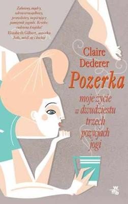 Claire Dederer - Pozerka. Moje życie w 23 pozycjach jogi