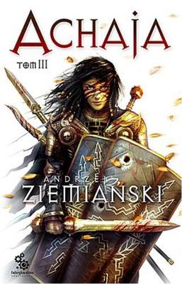 Andrzej Ziemiański - Achaja. Tom 3