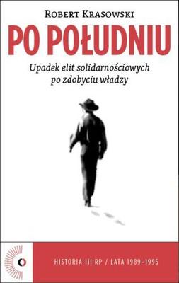 Robert Krasowski - Po południu. Upadek elit solidarnościowych po zdobyciu władzy