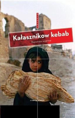 Anna Badkhen - Kałasznikow Kebab. Reportaże wojenne