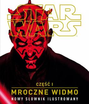 Star Wars. Mroczne widmo. Część I. Nowy słownik ilustrowany