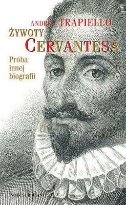 Andres Trapiello - Żywoty Cervantesa. Próba innej biografii