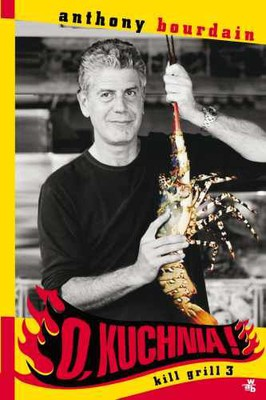 Anthony Bourdain - O, kuchnia! Kill grill 3 / Anthony Bourdain - Medium Raw. A Bloody Valentine to the World of Food and the People Who Cook