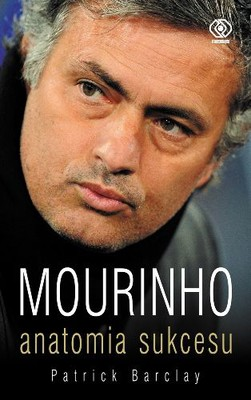 Patrick Barclay - Mourinho. Anatomia sukcesu