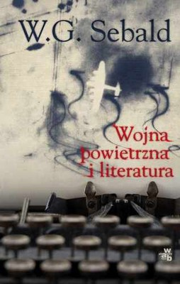 W.G. Sebald - Wojna powietrzna i literatura / W.G. Sebald - Luftkrieg und Literatur
