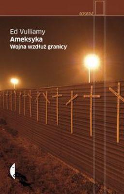 Ed Vulliamy - Ameksyka. Wojna wzdłuż granicy / Ed Vulliamy - Amexica: War Along the Borderline