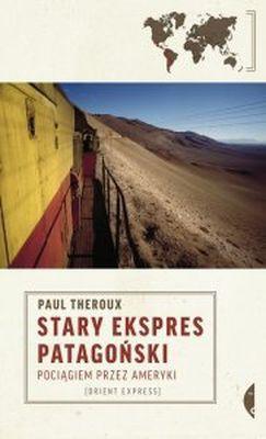Paul Theroux - Stary Ekspres Patagoński. Pociągiem przez Ameryki / Paul Theroux - Old Patagonian Express