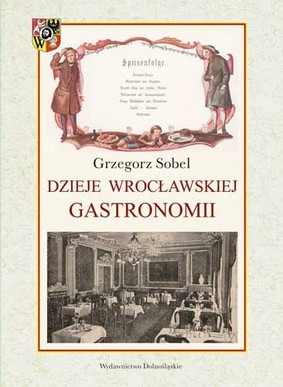 Grzegorz Sobel - Dzieje wrocławskiej gastronomii