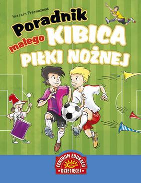 Marcin Przewoźniak - Poradnik małego kibica piłki nożnej