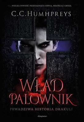 C.C. Humphreys - Wład Palownik. Prawdziwa historia Drakuli
