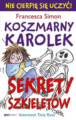 Francesca Simon - Koszmarny Karolek. Sekrety szkieletów / Francesca Simon - Horrid Henry. Fact Book - Bodies