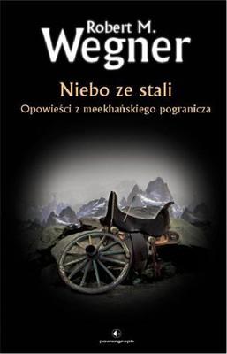 Robert M. Wegner - Niebo ze stali. Opowieści z meekhańskiego pogranicza