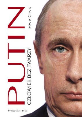 Masha Gessen - Putin. Człowiek bez twarzy / Masha Gessen - The Man Without a Face: The Unlikely Rise of Vladimir Putin