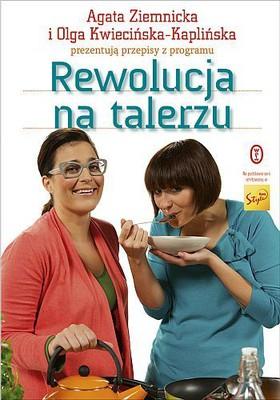 Agata Ziemnicka, Olga Kwiecińska-Kaplińska - Rewolucja na talerzu