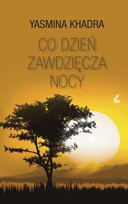 Yasmina Khadra - Co dzień zawdziecza nocy / Yasmina Khadra - Ce que le jour doit a la nuit