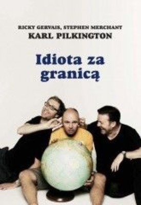 Ricky Gervais, Karl Pilkington, Stephen Merchant - Idiota za granicą / Ricky Gervais, Karl Pilkington, Stephen Merchant - An Idiot Abroad