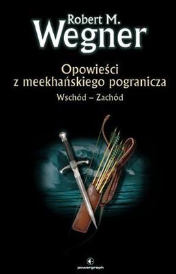 Robert M. Wegner - Opowieści z meekhańskiego pogranicza. Wschód-zachód