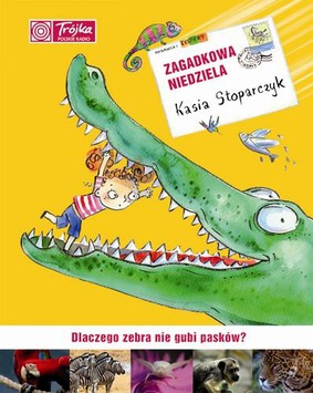 Katarzyna Stoparczyk - Zagadkowa niedziela. Dlaczego zebra nie gubi pasków