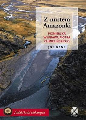 Joe Kane - Z nurtem Amazonki. Pionierska wyprawa Piotra Chmielińskiego