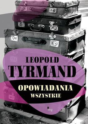 Leopold Tyrmand - Opowiadania wszystkie