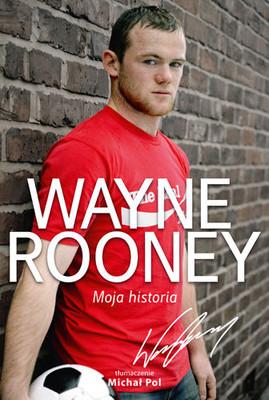 Wayne Rooney - Wayne Rooney. Moja historia / Wayne Rooney - Wayne Rooney: My Story So Far