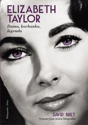 David Bret - Elizabeth Taylor. Dama, kochanka, legenda