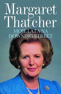Margaret Thatcher - Moje lata na Downing Street