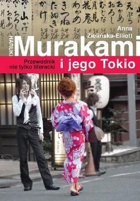 Anna Zielińska-Elliot - Haruki Murakami i jego Tokio. Przewodnik nie tylko literacki