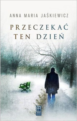 Anna Maria Jaśkiewicz - Przeczekać ten dzień