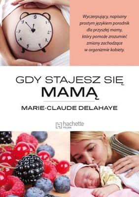 Marie-Claude Delahaye - Gdy stajesz się mamą