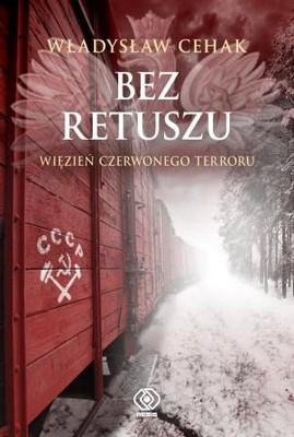 Władysław Cehak - Bez retuszu. Więzień czerwonego terroru