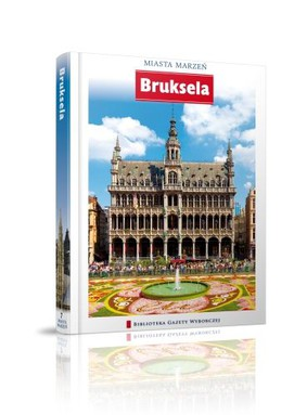 Bruksela. Miasta Marzeń - Tom 7
