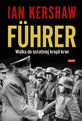 Ian Kershaw - Führer: Walka do ostatniej kropli krwi / Ian Kershaw - The End: The Defiance and Destruction of Hitler's Germany, 1944-1945