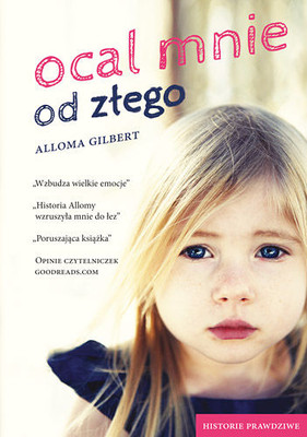 Alloma Gilbert - Ocal mnie od złego / Alloma Gilbert - Deliver Me from Evil: A Sadistic Foster Mother, A Childhood Torn Apart