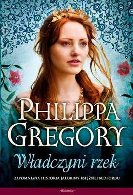 Philippa Gregory - Władczyni rzek