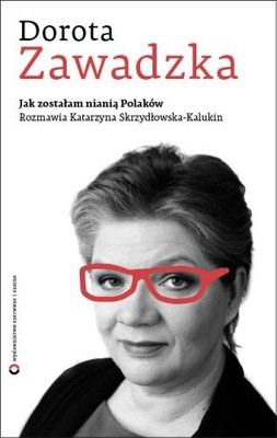 Dorota Zawadzka, Katarzyna Skrzydłowska-Kalukin - Jak zostałam nianią Polaków