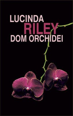 Lucinda Riley - Dom orchidei / Lucinda Riley - Hothouse Flower