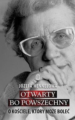 Józefa Hennelowa - Otwarty, bo powszechny. O Kościele, który może boleć