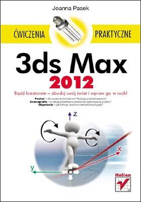 Joanna Pasek - 3ds Max 2012. Ćwiczenia praktyczne
