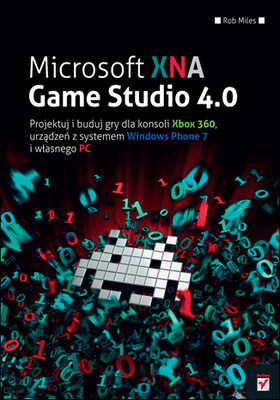 Rob Miles - Microsoft XNA Game Studio 4.0. Projektuj i buduj własne gry dla konsoli Xbox 360, urządzeń z systemem Windows Phone  / Rob Miles - Microsoft XNA Game Studio 4.0: Learn Programming Now!: How to program for Windows Phone 7, Xbox 360, Zune devices, a