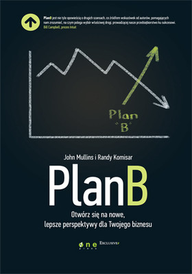 John Mullins, Randy Komisar - Plan B. Otwórz się na nowe, lepsze perspektywy dla Twojego biznesu / John Mullins, Randy Komisar - Getting to Plan B: Breaking Through to a Better Business Model