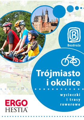 Opracowanie zbiorowe - Trójmiasto i okolice. Wycieczki i trasy rowerowe. Wydanie 1