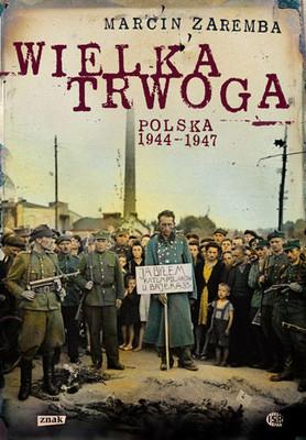 Marcin Zaremba - Wielka trwoga. Polska 1944–1947