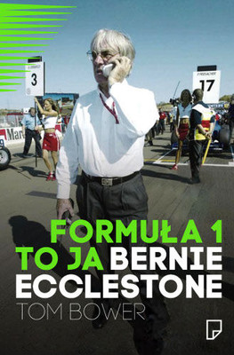 Tom Bower - Formuła 1 to ja. Bernie Ecclestone